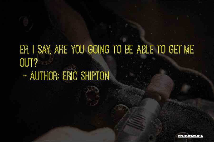 Mountaineering Quotes By Eric Shipton