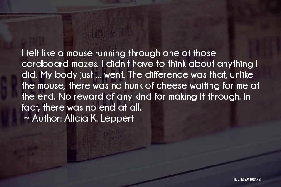 Mouse And Cheese Quotes By Alicia K. Leppert
