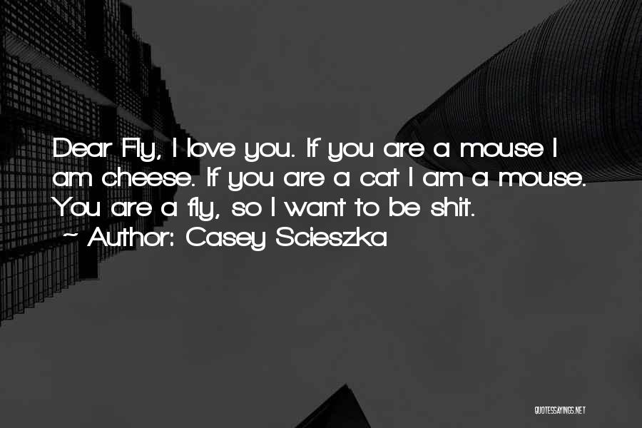 Mouse And Cheese Quotes By Casey Scieszka