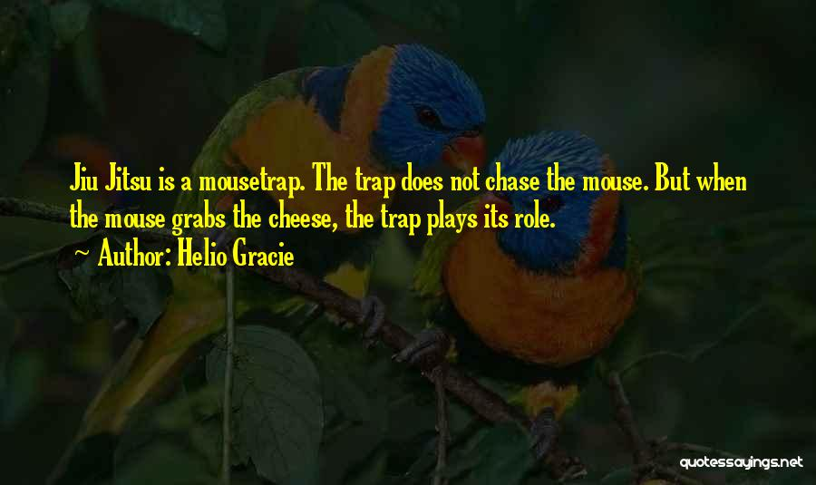Mouse And Cheese Quotes By Helio Gracie