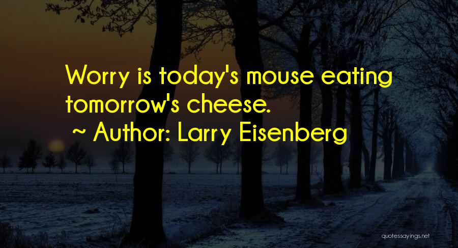 Mouse And Cheese Quotes By Larry Eisenberg