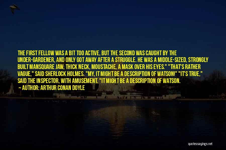 Moustache Quotes By Arthur Conan Doyle