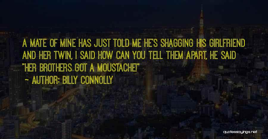 Moustache Quotes By Billy Connolly