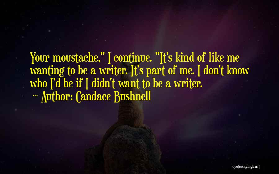 Moustache Quotes By Candace Bushnell