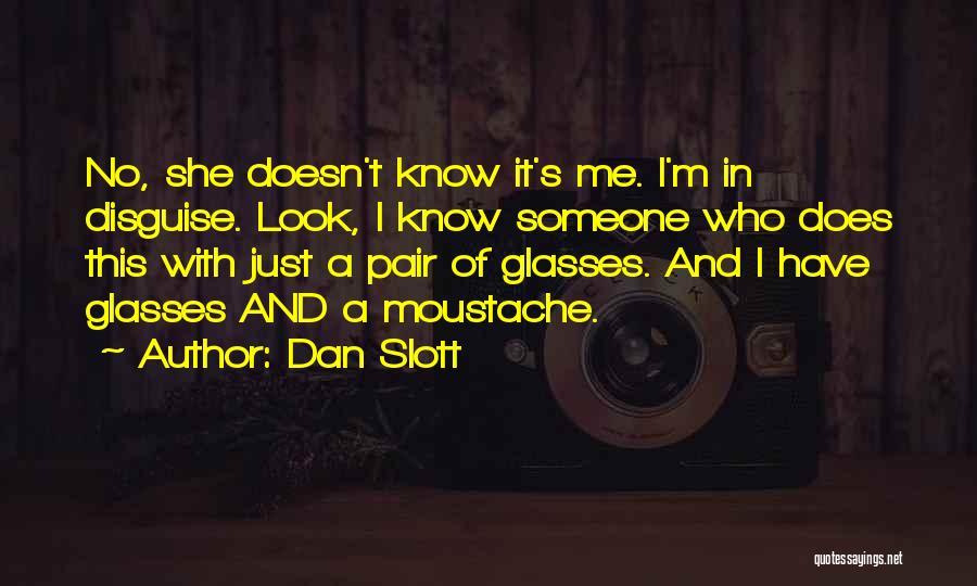 Moustache Quotes By Dan Slott