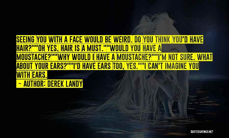 Moustache Quotes By Derek Landy