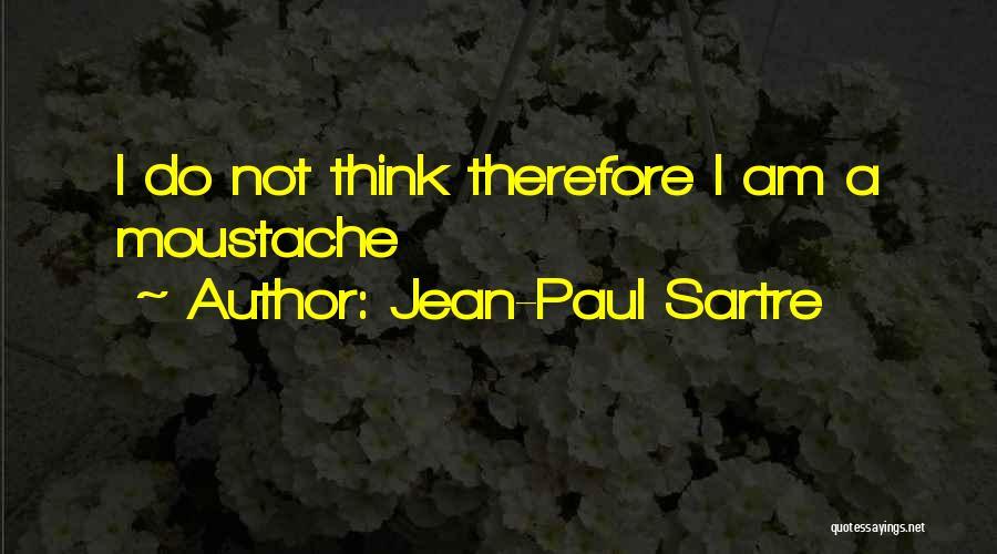 Moustache Quotes By Jean-Paul Sartre