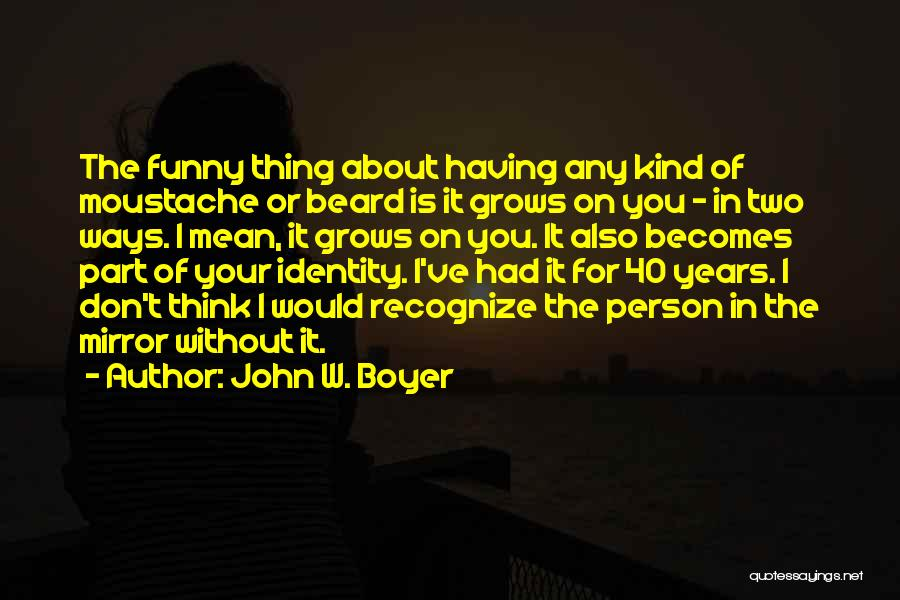 Moustache Quotes By John W. Boyer