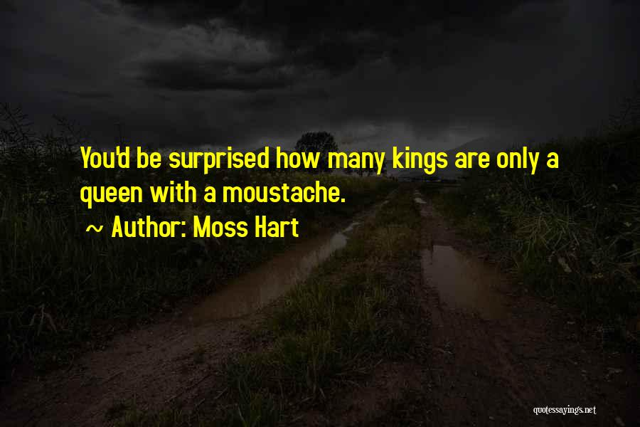 Moustache Quotes By Moss Hart