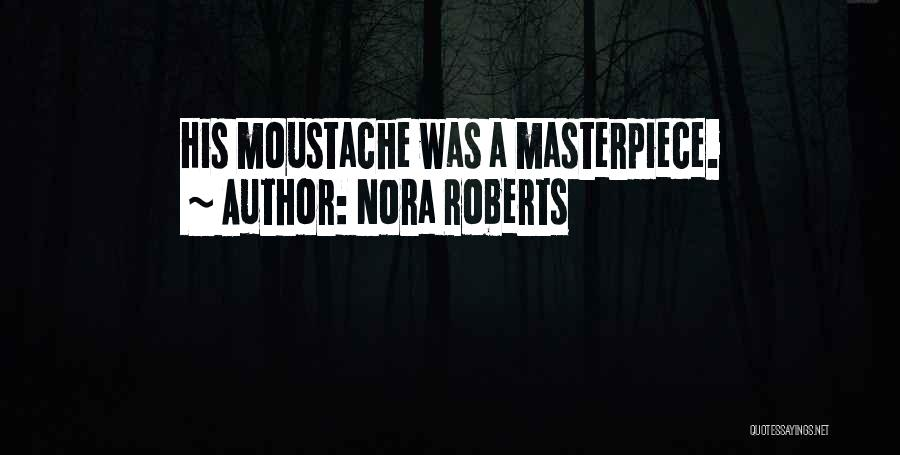 Moustache Quotes By Nora Roberts