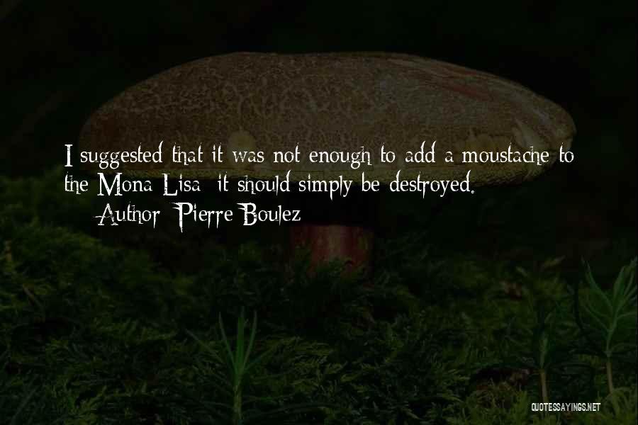 Moustache Quotes By Pierre Boulez