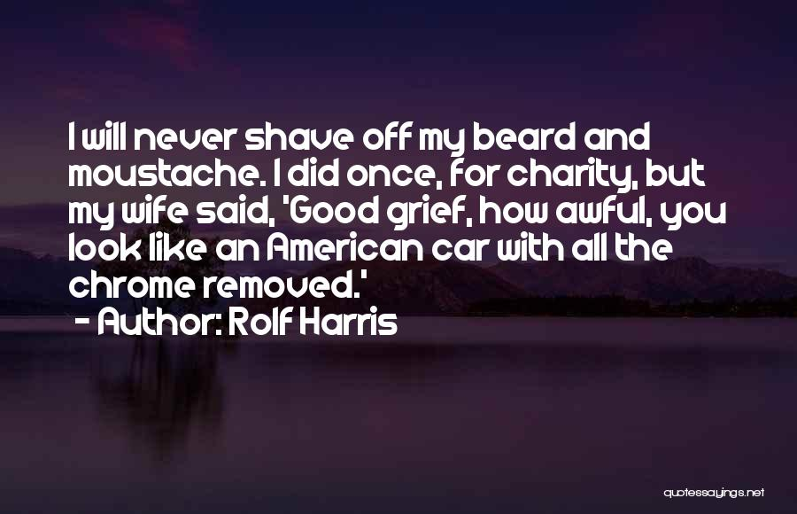 Moustache Quotes By Rolf Harris