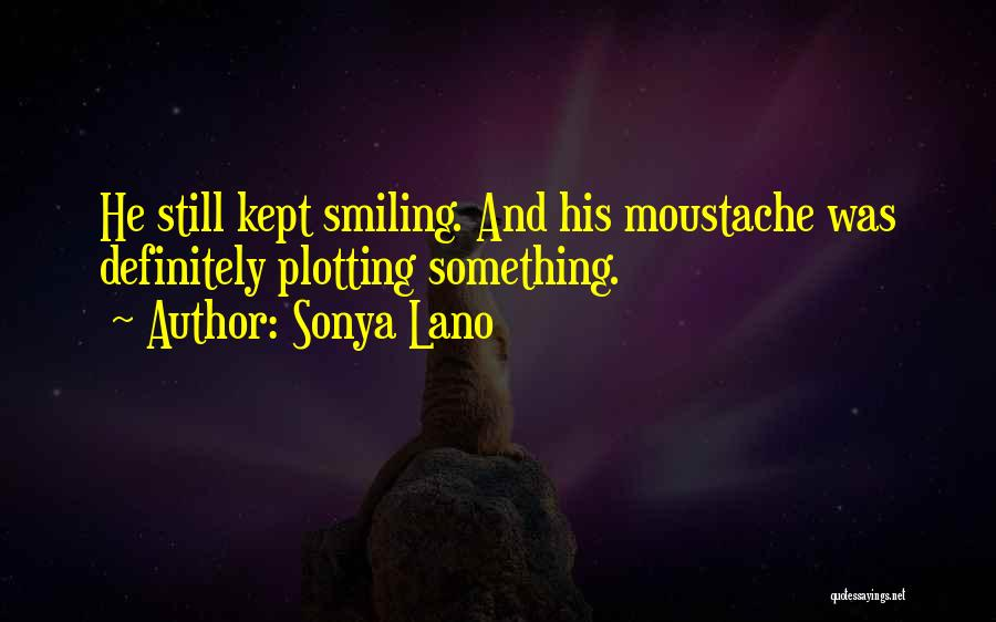 Moustache Quotes By Sonya Lano