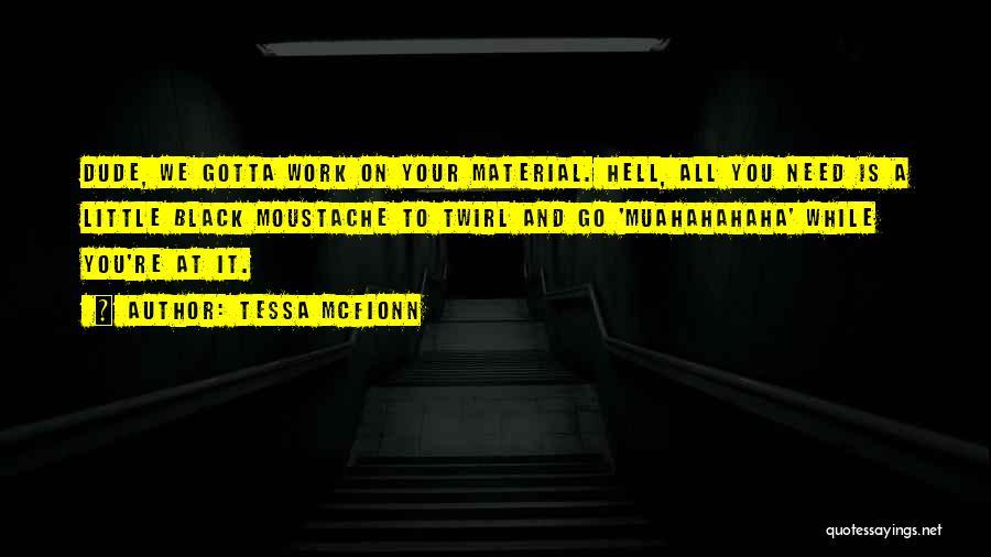 Moustache Quotes By Tessa McFionn