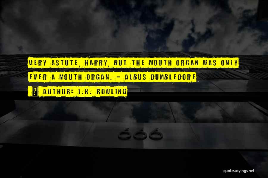 Mouth Organ Quotes By J.K. Rowling