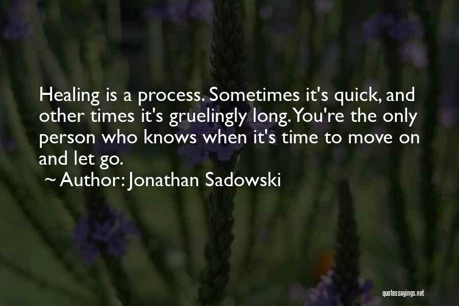 Move On And Letting Go Quotes By Jonathan Sadowski