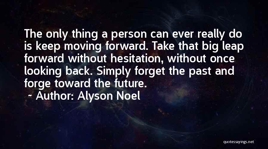 Moving Forward But Not Forgetting The Past Quotes By Alyson Noel