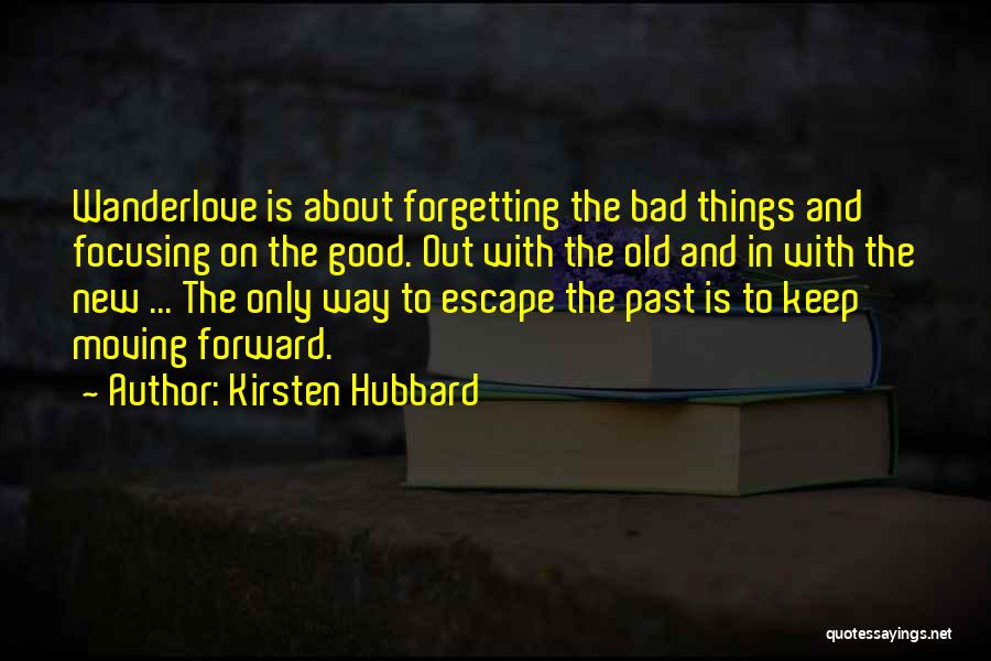 Moving Forward But Not Forgetting The Past Quotes By Kirsten Hubbard