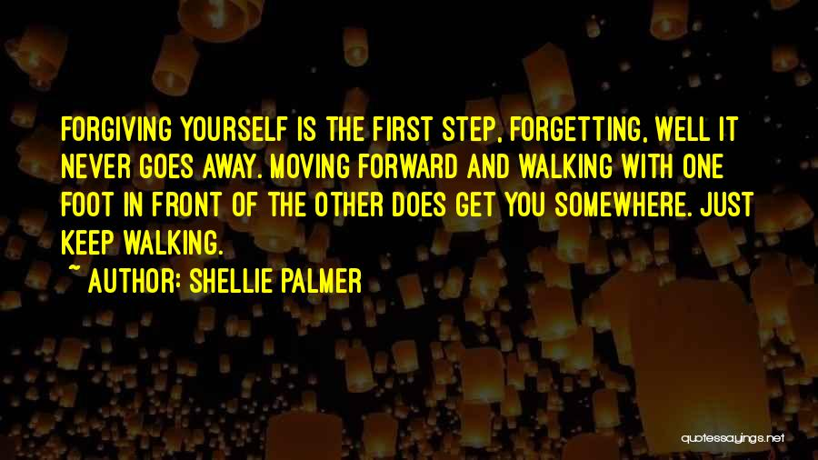 Moving Forward But Not Forgetting The Past Quotes By Shellie Palmer