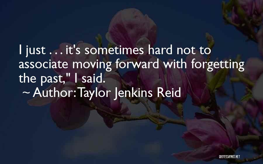 Moving Forward But Not Forgetting The Past Quotes By Taylor Jenkins Reid