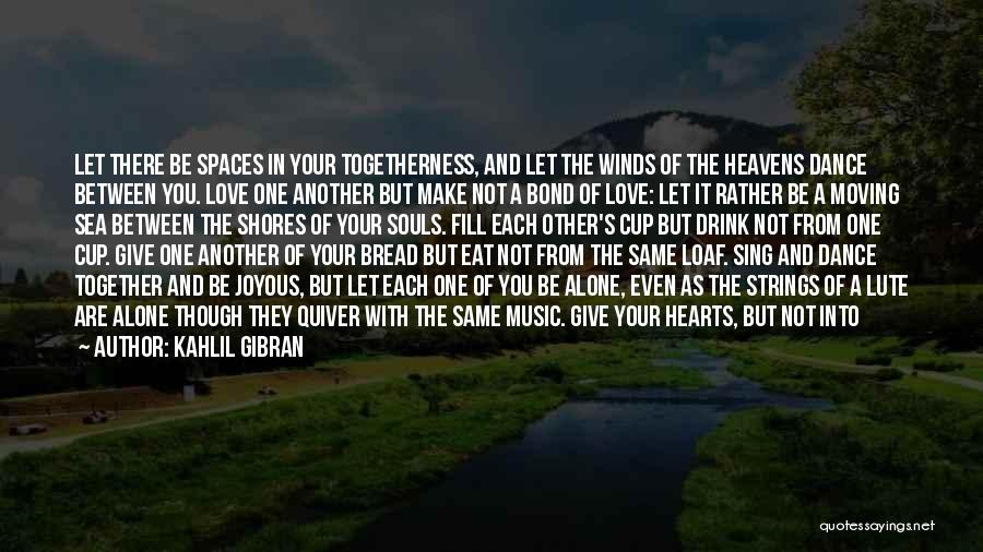 Moving In Together Quotes By Kahlil Gibran