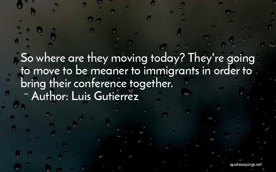 Moving In Together Quotes By Luis Gutierrez