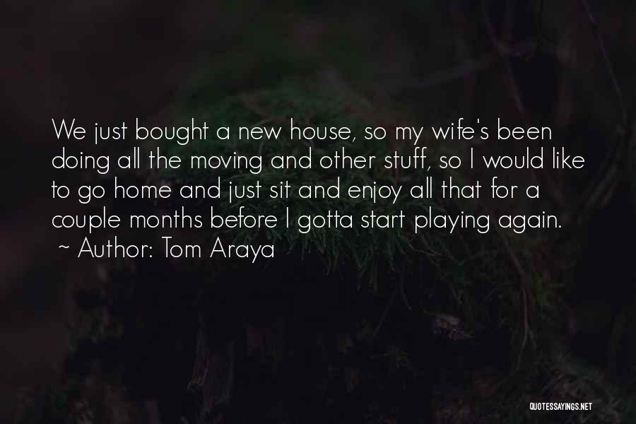Moving Into A New Home Quotes By Tom Araya