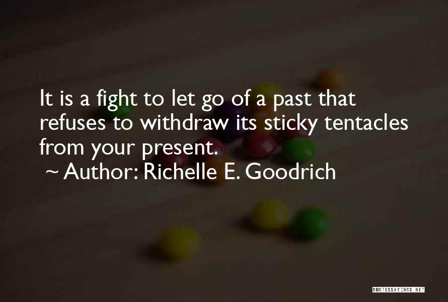 Moving On From Your Past Quotes By Richelle E. Goodrich