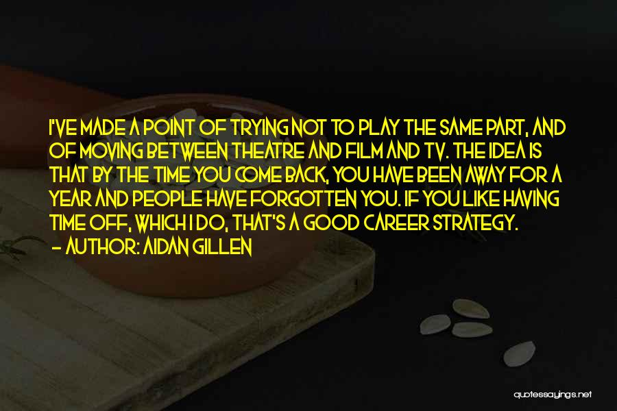 Moving On In Career Quotes By Aidan Gillen