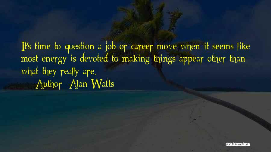 Moving On In Career Quotes By Alan Watts