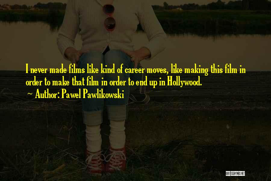 Moving On In Career Quotes By Pawel Pawlikowski