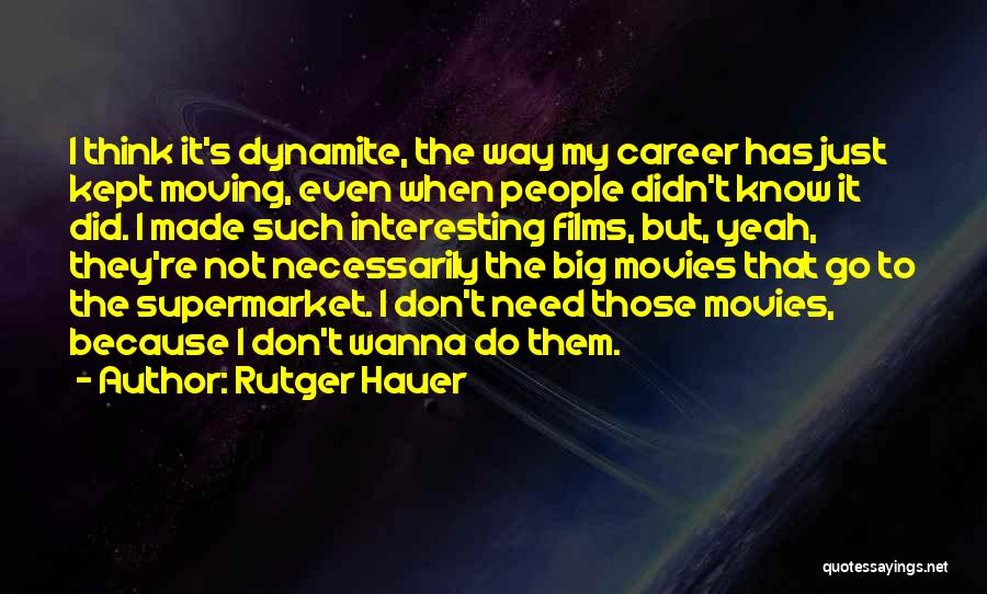 Moving On In Career Quotes By Rutger Hauer