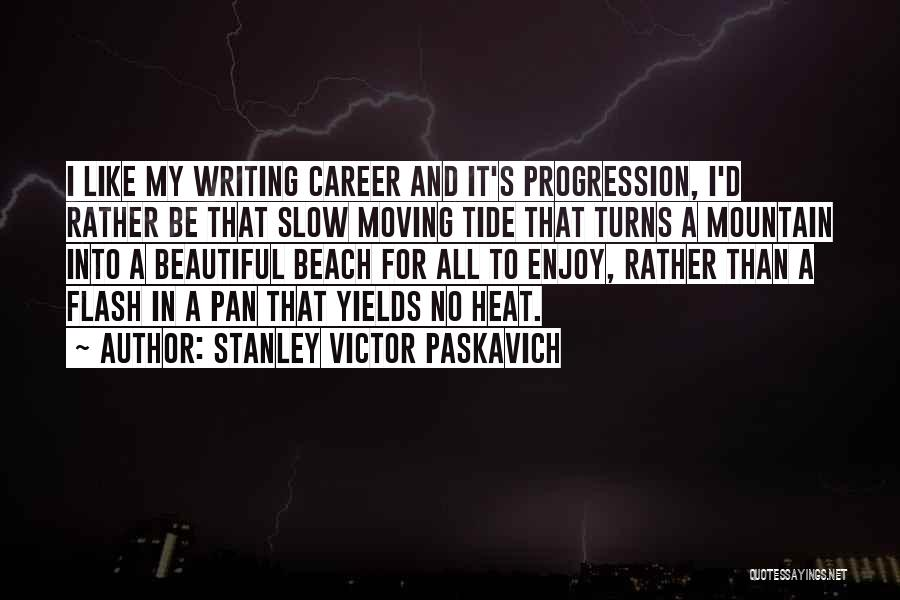 Moving On In Career Quotes By Stanley Victor Paskavich
