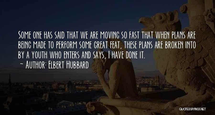Moving On So Fast Quotes By Elbert Hubbard