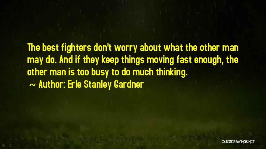 Moving On So Fast Quotes By Erle Stanley Gardner