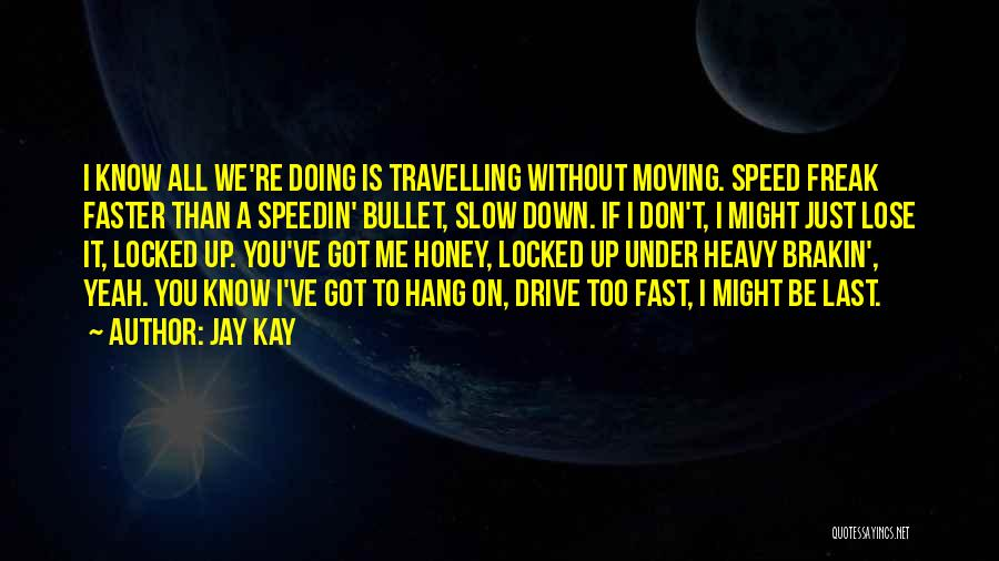 Moving On So Fast Quotes By Jay Kay