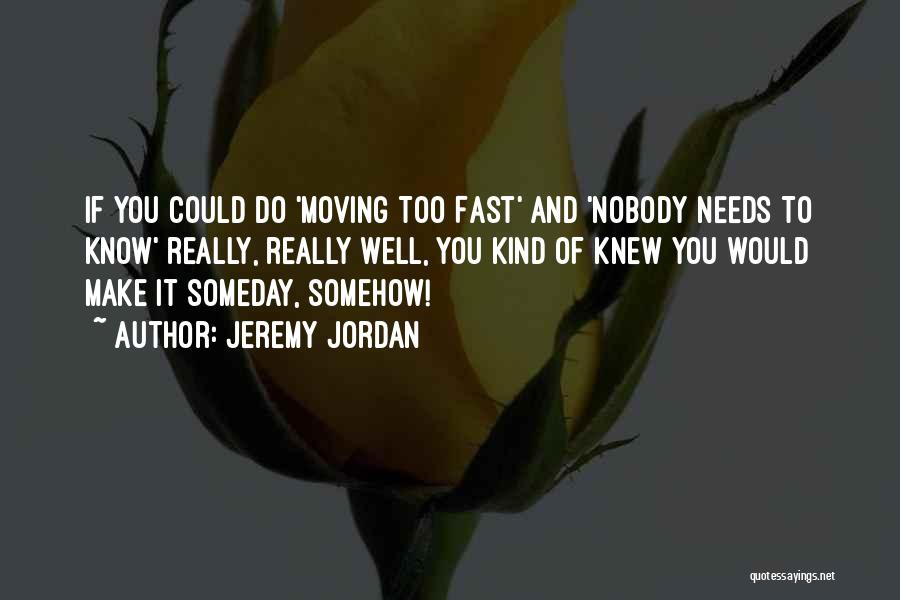 Moving On So Fast Quotes By Jeremy Jordan