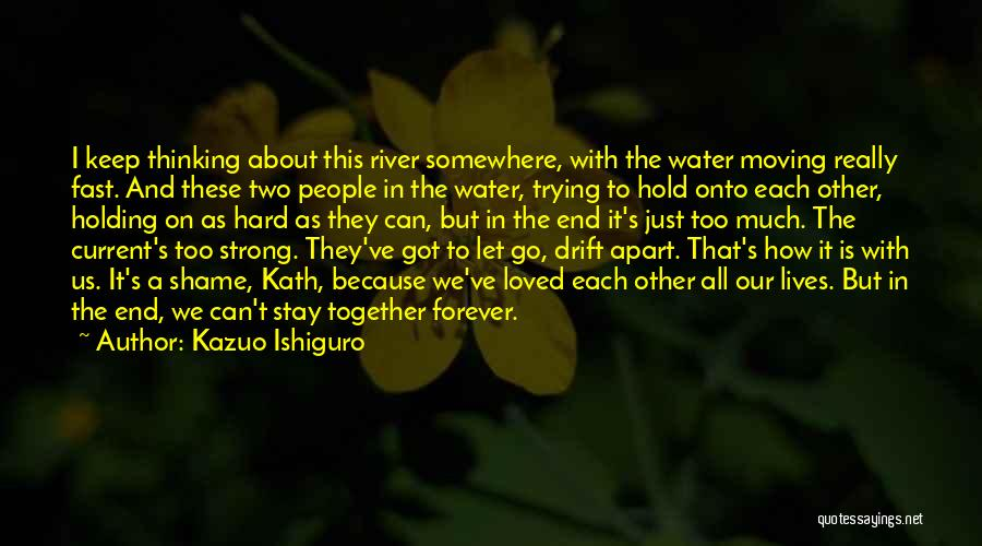 Moving On So Fast Quotes By Kazuo Ishiguro