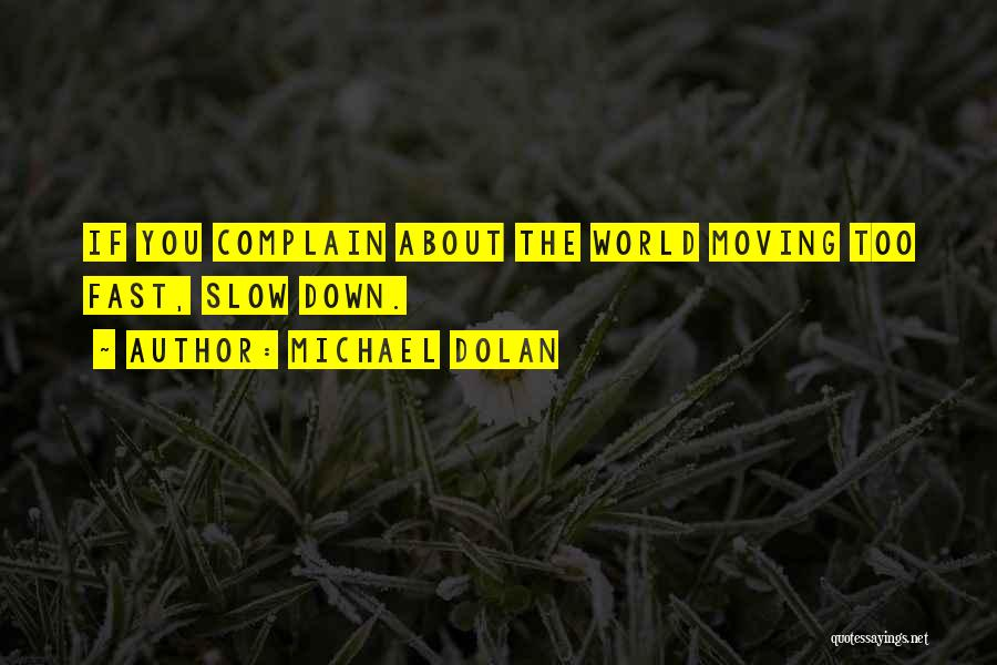 Moving On So Fast Quotes By Michael Dolan