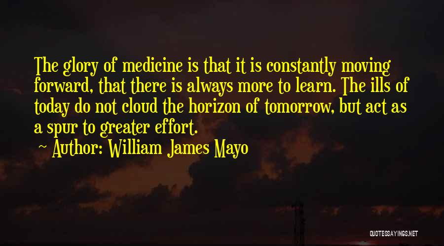 Moving On To Greater Things Quotes By William James Mayo