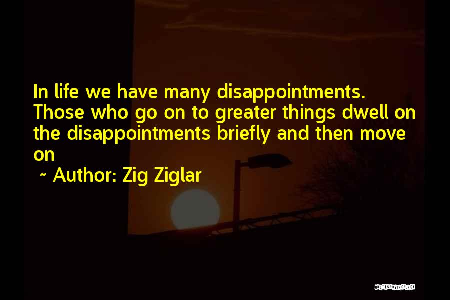 Moving On To Greater Things Quotes By Zig Ziglar