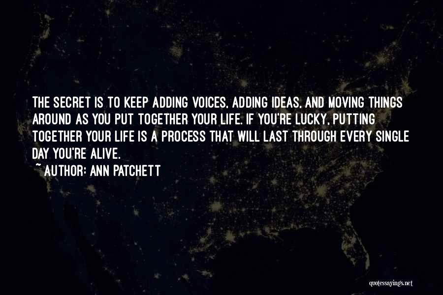 Moving Through Life Quotes By Ann Patchett