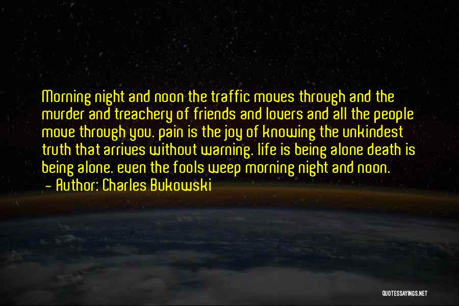 Moving Through Life Quotes By Charles Bukowski