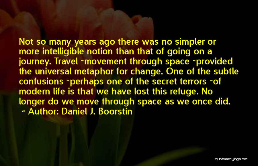 Moving Through Life Quotes By Daniel J. Boorstin
