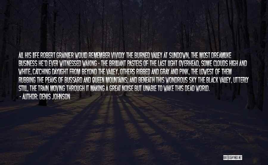 Moving Through Life Quotes By Denis Johnson