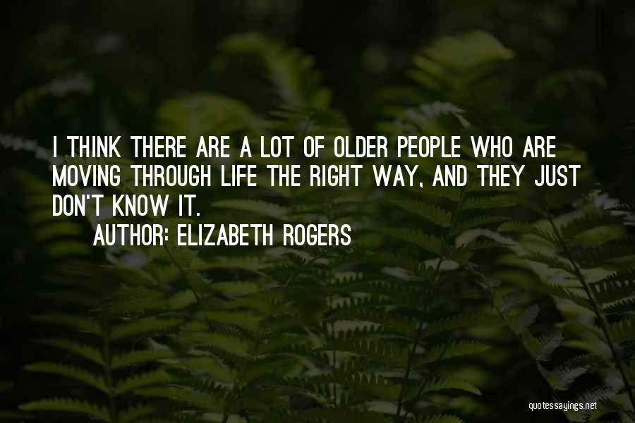 Moving Through Life Quotes By Elizabeth Rogers