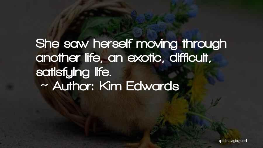Moving Through Life Quotes By Kim Edwards