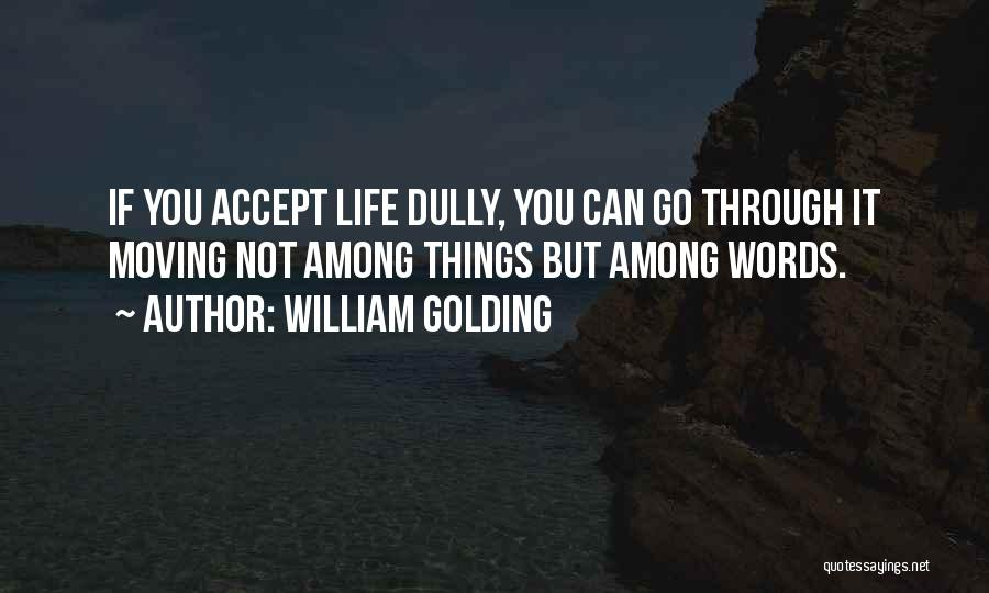 Moving Through Life Quotes By William Golding