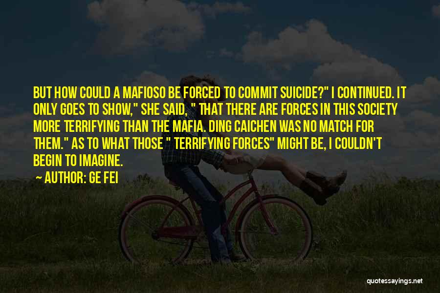 Mr Mafioso Quotes By Ge Fei