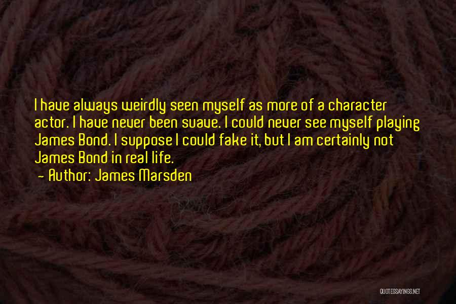 Mr Suave Quotes By James Marsden
